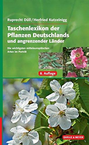 9783494016160: Taschenlexikon der Pflanzen Deutschlands und angrenzender Länder: Die häufigsten mitteleuropäischen Arten im Portrait