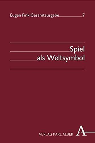 Eugen Fink Gesamtausgabe: Spiel als Weltsymbol: 7: Eugen Fink