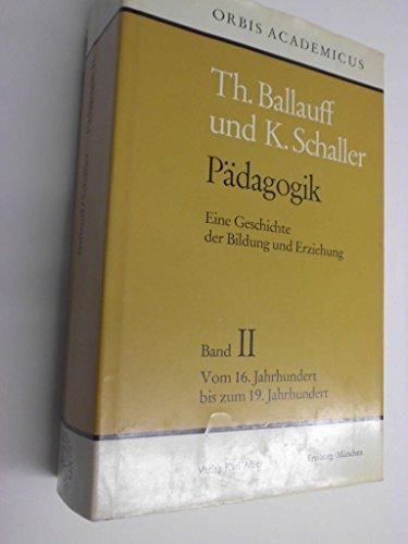 Pädagogik, 3 Bde., Bd.2, Vom 16. bis zum 19. Jahrhundert: Ballauff, Theodor und Klaus Schaller...