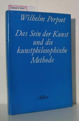 Das Sein der Kunst und die kunstphilosophische Methode. Mit einer umfangreichen Bibliographie zur ?...