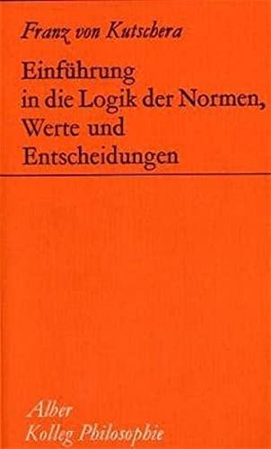 9783495472699: Einf�hrung in die Logik der Normen, Werte und Entscheidungen. ( Kolleg Philosophie) .