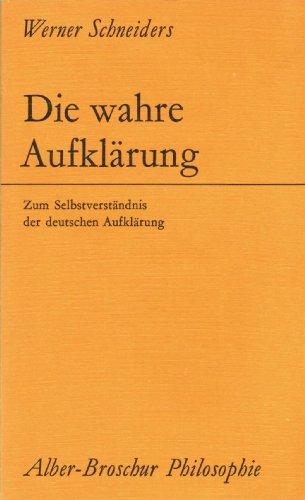 9783495472804: Die wahre Aufklärung. Zum Selbstverständnis der deutschen Aufklärung.