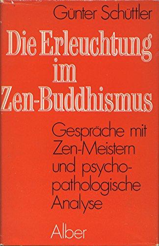 9783495472910: Die Erleuchtung im Zen-Buddhismus: Gespräche mit Zen-Meistern und psychopathologische Analyse