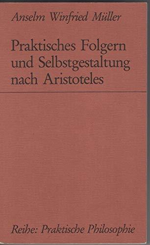 Praktisches Folgern und Selbstgestaltung nach Aristoteles: M�ller, Anselm Winfried