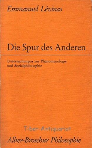Die Spur des Anderen. Untersuchungen zur Phänomenologie und Sozialphilosophie: Levinas, ...