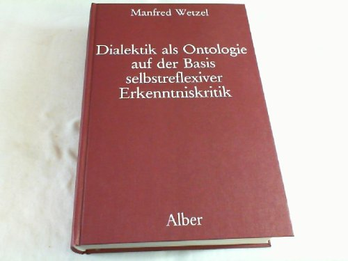 9783495475911: Dialektik als Ontologie auf der Basis selbstreflexiver Erkenntniskritik: Neue Grundlegung einer