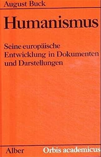 Humanismus. Seine europäische Entwicklung in Dokumenten und Darstellungen.: Buck, August.