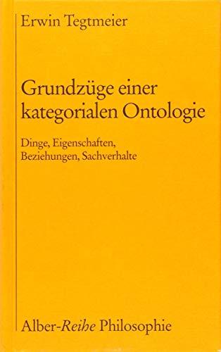 9783495477229: Grundzüge einer kategorialen Ontologie: Dinge, Eigenschaften, Beziehungen, Sachverhalte