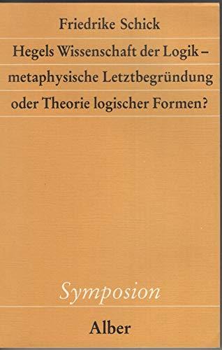 9783495477946: Hegels Wissenschaft der Logik: Metaphysische Letztbegrundung oder Theorie logischer Formen? (Symposion) (German Edition)