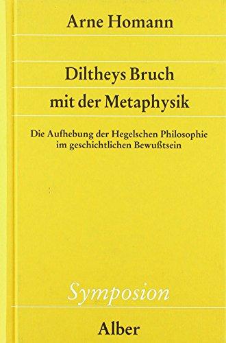 9783495478141: Diltheys Bruch mit der Metaphysik: Die Aufhebung der Hegelschen Philosophie im geschichtlichen Bewußtsein