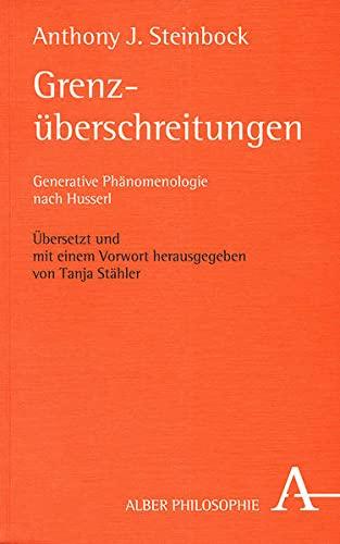 Grenzüberschreitungen Generative Phänomenologie nach Husserl: Steinbock, Anthony J, Tanja...