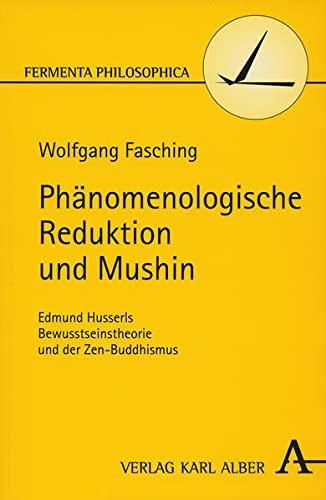 9783495480939: Ph�nomenologische Reduktion und Mushin: Edmund Husserls Bewusstseinstheorie und der Zen-Buddhismus