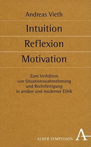 Intuition, Reflexion, Motivation Zum Verhältnis von Situationswahrnehmung und Rechtfertigung ...