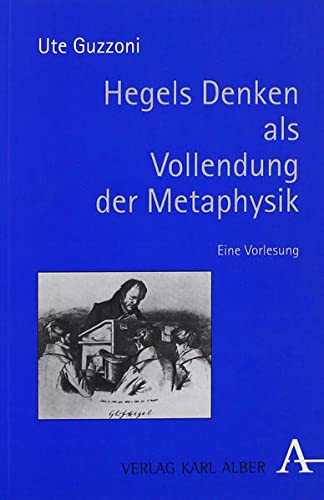 9783495481295: Hegels Denken als Vollendung der Metaphysik: Eine Vorlesung