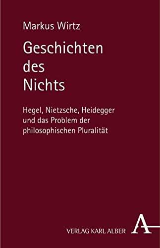 9783495481325: Geschichten des Nichts: Hegel, Nietzsche, Heidegger und das Problem der philosophischen Pluralität