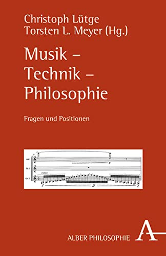 Musik - Technik - Philosophie: Karl Alber GmbH
