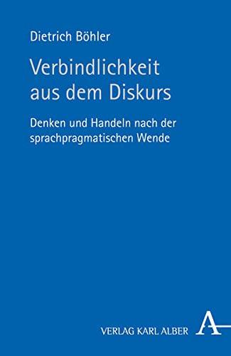 9783495481875: Verbindlichkeit aus dem Diskurs: Denken und Handeln nach der sprachpragmatischen Wende