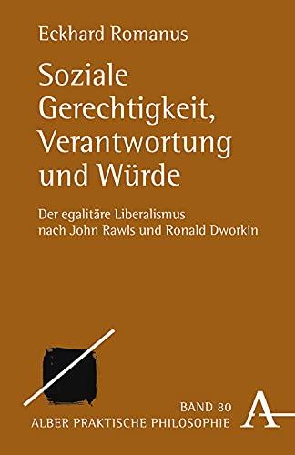 9783495482803: Soziale Gerechtigkeit, Verantwortung und Würde: Der egalitäre Liberalismus nach John Rawls und Ronald Dworkin