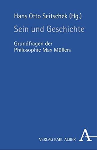9783495483411: Sein und Geschichte: Grundfragen der Philosophie Max Müllers