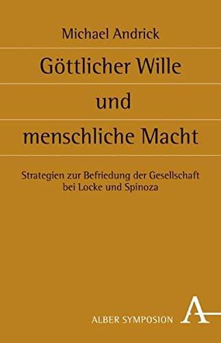 9783495484425: G�ttlicher Wille und menschliche Macht: Strategien zur Befriedung der Gesellschaft bei Locke und Spinoza