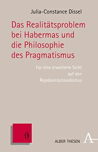 9783495485231: Das Realitätsproblem bei Habermas und die Philosophie des Pragmatismus: Für eine erweiterte Sicht auf den Repräsentationalismus