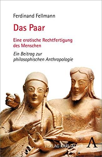 9783495485774: Das Paar: Eine erotische Rechtfertigung des Menschen. Ein Beitrag zur philosophischen Anthropologie