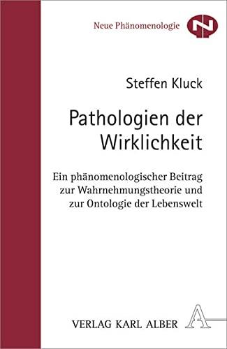 9783495485927: Pathologien der Wirklichkeit: Ein phänomenologischer Beitrag zu Wahrnehmungstheorie und zur Ontologie der Lebenswelt