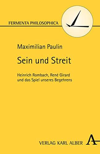 Sein und Streit: Heinrich Rombach, Rene Girard und das Spiel unseres Begehrens: Maximilian Paulin