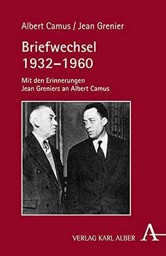 Briefwechsel 1932-1960: Mit den Erinnerungen Jean Greniers: Albert Camus, Jean