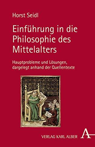 9783495486481: Einführung in die Philosophie des Mittelalters: Hauptprobleme und Lösungen dargelegt anhand der Quellentexte