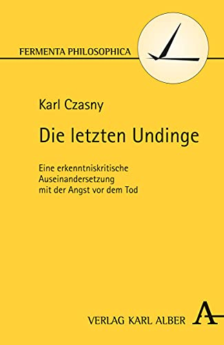 Die letzten Undinge: Eine erkenntniskritische Auseinandersetzung mit der Angst vor dem Tod (...