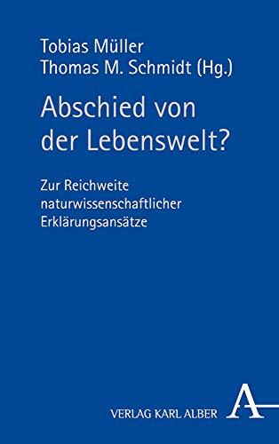 9783495487556: Abschied von der Lebenswelt?: Zur Reichweite naturwissenschaftlicher Erklärungsansätze