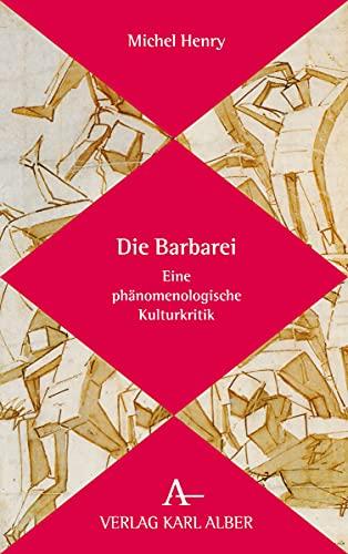 9783495488362: Die Barbarei: Eine phänomenologische Kulturkritik: Eine Phanomenologische Kulturkritik