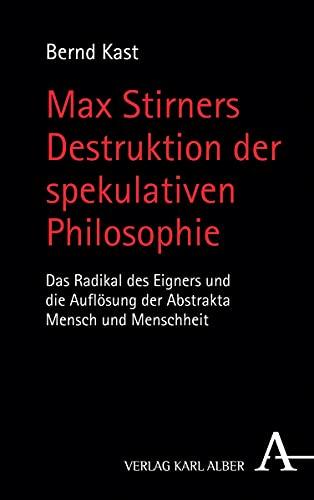 Max Stirners Destruktion der spekulativen Philosophie: Kast, Bernd