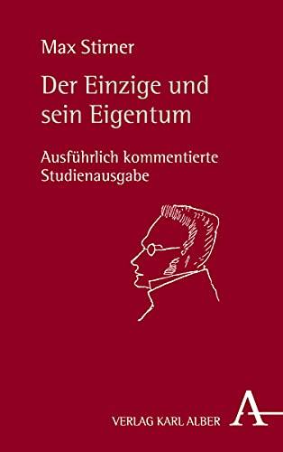 Der Einzige und sein Eigentum: Ausfuhrlich kommentierte Studienausgabe: Max Stirner, Bernd Kast