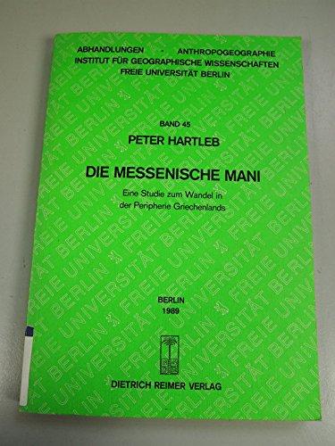 9783496003724: Die messenische Mani : eine Studie zum Wandel in der Peripherie Griechenlands. Abhandlungen Anthropogeographie ; Bd. 45