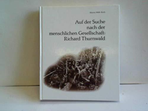 9783496003762: Auf der Suche nach der menschlichen Gesellschaft: Richard Thurnwald (Veröffentlichungen des Museums für Völkerkunde Berlin)