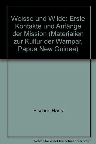 Weisse und Wilde: Erste Kontakte und Anfa?nge: Fischer, Hans