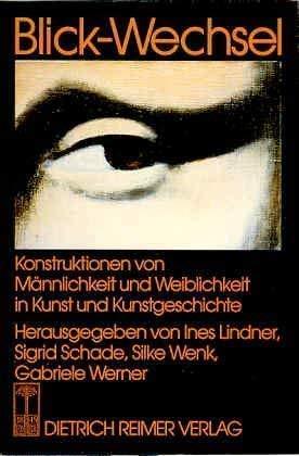 Blick-Wechsel - Konstruktionen von Männlichkeit und Weiblichkeit in Kunst und Kunstgeschichte - Lindner, Ines, Sigrid Schade und Silke Wenk