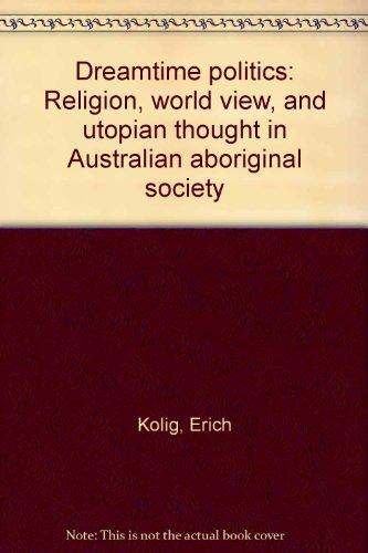 Dreamtime politics : religion, world view, and: Kolig, Erich
