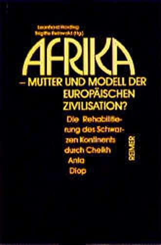 9783496004899: Afrika. Mutter und Modell der europäischen Zivilisation: Die Rehabilitierung des schwarzen Kontinents durch Cheikh Anta Diop