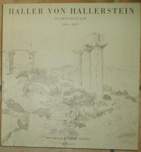 9783496008408: Carl Haller von Hallerstein in Griechenland, 1810-1817: Architekt, Zeichner, Bauforscher (German Edition)