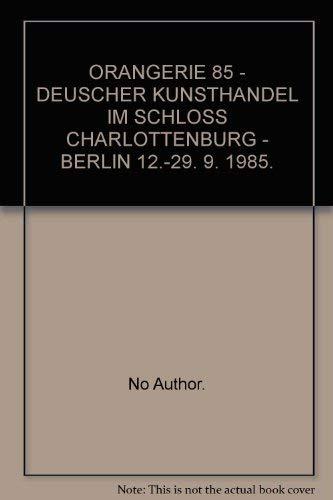 ORANGERIE 85 - DEUSCHER KUNSTHANDEL IM SCHLOSS: No Author.