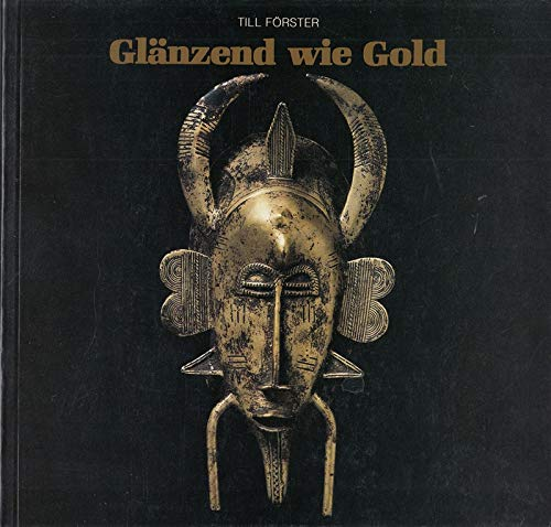 9783496010456: Glänzend wie Gold: Gelbguss bei den Senufo Elfenbeinküste (Veröffentlichungen des Museums für Völkerkunde Berlin. Abt. Afrika)