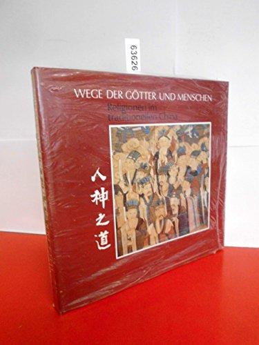 9783496010630: Wege der Götter und Menschen: Religionen im traditionellen China (Veröffentlichungen des Museums für Völkerkunde Berlin)