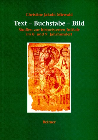 Text - Buchstabe - Bild. Studien zur historisierten Initiale im 8. und 9. Jahrhundert.: ...
