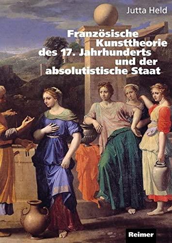Französische Kunsttheorie des 17. Jahrhunderts und der absolutistische Staat: Jutta Held