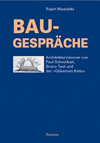 Bau-Gespräche: Architekturvisionen von Paul Scheerbart, Bruno Taut und der G.
