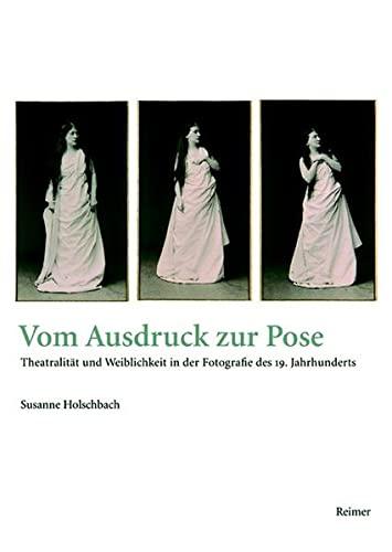 Vom Ausdruck zur Pose: Theatralitat und Weiblichkeit in der Fotografie des 19. Jahrhunderts: ...
