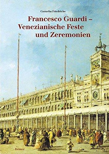 Francesco Guardi - Venezianische Feste und Zeremonien. Die Inszenierung der Republik in Festen und ...